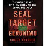 SEAL Target Geronimo The Inside Story of the Mission to Kill Osama bin Laden, Chuck Pfarrer