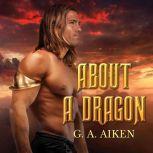 About a Dragon, G. A. Aiken