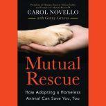 Mutual Rescue How Adopting a Homeless Animal Can Save You, Too, Carol Novello