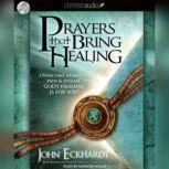 Prayers that Bring Healing Overcome Sickness, Pain and Disease. God's Healing is for You!, John Eckhardt