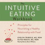 The Intuitive Eating Workbook 10 Principles for Nourishing a Healthy Relationship with Food, Evelyn Tribole