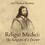 Religio Medici: The Religion of a Doctor, Sir Thomas Browne