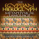 The Egyptian Hieroglyph Metaphysical Language, Moustafa Gadalla