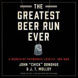 The Greatest Beer Run Ever A Memoir of Friendship, Loyalty, and War, John Chick Donohue
