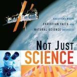 Not Just Science Questions Where Christian Faith and Natural Science Intersect, Dorothy F. Chappell