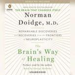 The Brain's Way of Healing Remarkable Discoveries and Recoveries from the Frontiers of Neuroplasticity, Norman Doidge