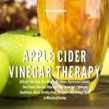 Apple Cider Vinegar Therapy: Detoxify Your Body, Lose Weight, Moisturize, Rejuvenate,Exfoliate Your Prefect Skin And Shiny Hair From Inside Out (Healthy Drinks Recipes) + Dry Fasting, Greenleatherr