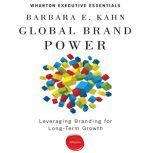 Global Brand Power Leveraging Branding for Long-Term Growth, Barbara E. Kahn