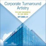 Corporate Turnaround Artistry Fix Any Business in 100 Days, CTP Sands