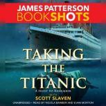 Taking the Titanic, James Patterson