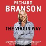 The Virgin Way Everything I Know about Leadership, Richard Branson
