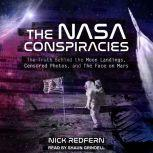 The NASA Conspiracies The Truth Behind the Moon Landings, Censored Photos , and The Face on Mars, Nick Redfern