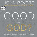 Good or God? Why Good Without God Isn't Enough, John Bevere