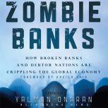 Zombie Banks How Broken Banks and Debtor Nations Are Crippling the Global Economy, Sheila Bair