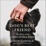 Dog's Best Friend The Story of an Unbreakable Bond, Simon Garfield