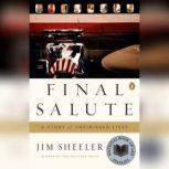 Final Salute A Story of Unfinished Lives, Jim Sheeler