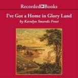 I've Got a Home in Glory Land, Karolyn Smardz Frost