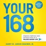 Your 168 Finding Purpose and Satisfaction in a Values-Based Life, Jr. Kraemer