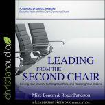 Leading From the Second Chair Serving Your Church, Fulfilling Your Role, and Realizing Your Dreams, Mike Bonem