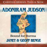 Adoniram Judson Bound for Burma, Janet Benge