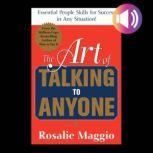 The Art of Talking to Anyone: Essential People Skills for Success in Any Situation Essential People Skills for Success in Any Situation, Rosalie Maggio