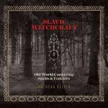 Slavic Witchcraft Old World Conjuring Spells and Folklore, Natasha Helvin