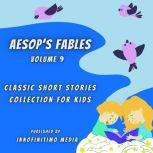 Aesop's Fables Volume 9 Classic Short Stories Collection for kids, Innofinitimo Media