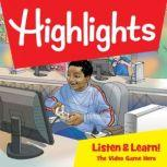Highlights Listen & Learn!: The Video Game Hero An Immersive Audio Study for Grade 5, Highlights For Children