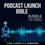 Podcast Launch Bible Bundle 2 in 1 Bundle: Podcast Magic and Podcasting Basics, Cyril Clover