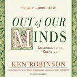 Out of Our Minds Learning to Be Creative, Ph.D. Robinson