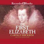 The First Elizabeth, Carolly Erickson
