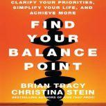 Find Your Balance Point Clarify Your Priorities, Simplify Your Life, and Achieve More, Brian Tracy