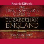 The Time Traveler's Guide to Elizabethan England, Ian Mortimer