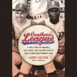 Southern League A True Story of Baseball, Civil Rights, and the Deep South's Most Compelling Pennant Race, Larry Colton