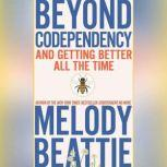 Beyond Codependency And Getting Better All the Time, Melody Beattie