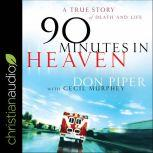 90 Minutes in Heaven A True Story of Death & Life, Don Piper
