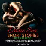 Erotic Sex Short Stories Extended Edition Adult Explicit Dirty Taboo Collection, Anal Sex, Threesome, Gangbang, Lesbian, BDSM, Extended Edition