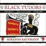 Black Tudors The Untold Story, Miranda Kaufmann