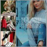 Sex and Sacrifice: Psychology of Submission , Jazz Vazquez