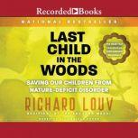Last Child in the Woods Saving Our Children From Nature-Deficit Disorder, Richard Louv