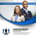 Leadership Mastery Influencing and Persuading Others, Made for Success