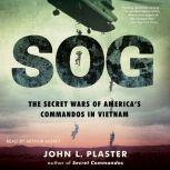 SOG The Secret Wars of America's Commandos in Vietnam, John L. Plaster