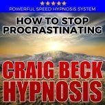How to Stop Procrastinating: Hypnosis Downloads, Craig Beck