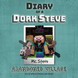 Minecraft: Diary of a Minecraft Dork Steve Book 3: Abandoned Village (An Unofficial Minecraft Diary Book), MC Steve