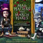 Mad Hatters and March Hares All-New Stories from the World of Lewis Carroll's Alice in Wonderland, Ellen Datlow