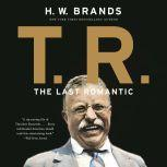 T.R. The Last Romantic, H. W. Brands