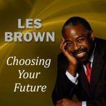 Choosing Your Future, Les Brown