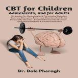 CBT for Children, Adolescents, and Adults: Strategies for Managing Anti-Personality, Disruptive Behaviour, Anti-Social Personality, Avoidant Personality, Oppositional Defiant & Conduct Disorders, Dr. Dale Pheragh