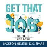 Get That Job Bundle: 2 in 1 Bundle, Job Search Guide and Getting Hired, Jackson Helens