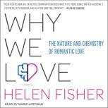 Why We Love The Nature and Chemistry of Romantic Love, Helen Fisher